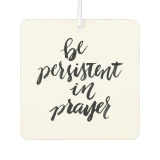 Short Quotes: Be Persistent In Prayer Air Freshener