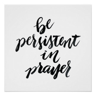 Short Quotes: Be Persistent In Prayer Poster