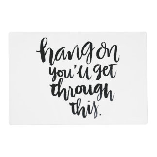 Short Quotes: Hang On, You'll Get Through This Placemat