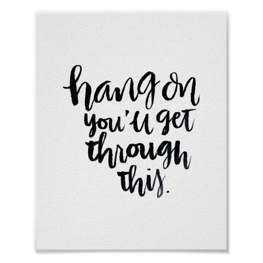 You Ll Get Through This Quotes Delectable Short Quotes Hang On You'll Get Through This Poster Zazzle