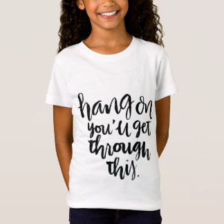Short Quotes: Hang On, You'll Get Through This T-Shirt