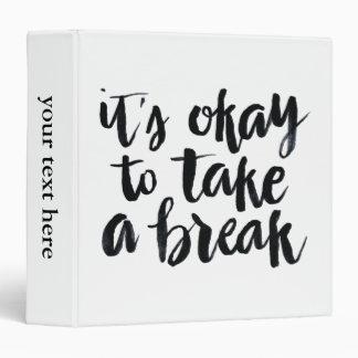 Short Quotes: It's Okay To Take A Break 3 Ring Binder