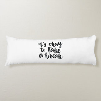 Short Quotes: It's Okay To Take A Break Body Pillow