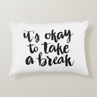Short Quotes: It's Okay To Take A Break Decorative Pillow