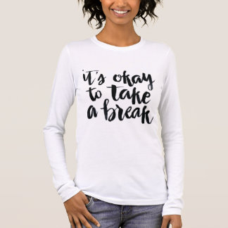 Short Quotes: It's Okay To Take A Break Long Sleeve T-Shirt