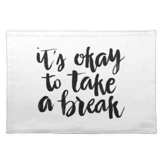 Short Quotes: It's Okay To Take A Break Placemat