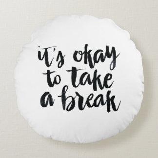 Short Quotes: It's Okay To Take A Break Round Pillow