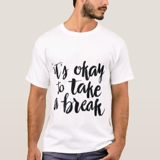 Short Quotes: It's Okay To Take A Break T-Shirt