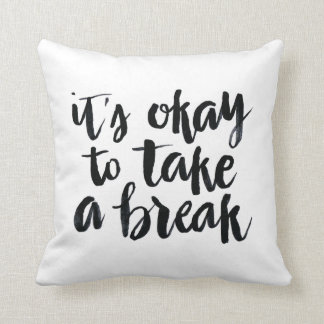 Short Quotes: It's Okay To Take A Break Throw Pillow