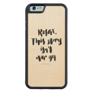 Short Quotes: Relax. This Story Isn't Over Yet Carved Maple iPhone 6 Bumper Case