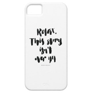 Short Quotes: Relax. This Story Isn't Over Yet iPhone 5 Covers