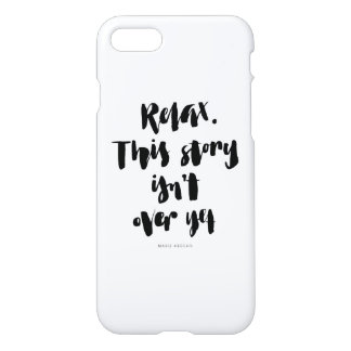 Short Quotes: Relax. This Story Isn't Over Yet iPhone 8/7 Case