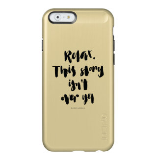 Short Quotes: Relax. This Story Isn't Over Yet Incipio Feather® Shine iPhone 6 Case