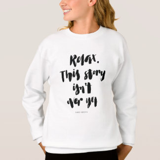 Short Quotes: Relax. This Story Isn't Over Yet Sweatshirt