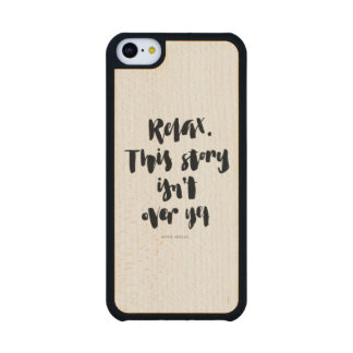 Short Quotes: Relax. This Story Isn't Over Yet Carved® Maple iPhone 5C Slim Case