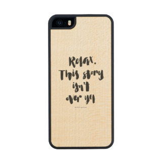 Short Quotes: Relax. This Story Isn't Over Yet Carved® Maple iPhone 5 Case