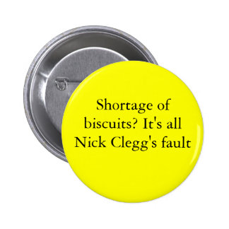 Shortage of biscuits? It's all Nick Clegg's fault 2 Inch Round Button