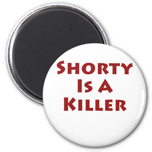 Shorty Is A Killer! Refrigerator Magnets