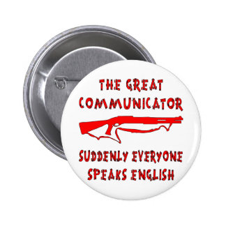 Shotgun Great Communicator Everyone Speaks English Button