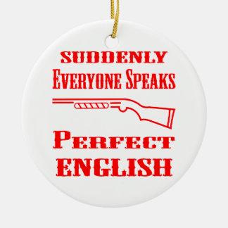 Shotgun Suddenly Everyone Speaks Perfect English Ceramic Ornament
