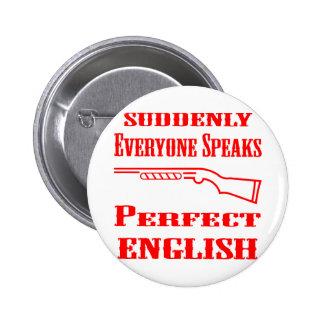 Shotgun Suddenly Everyone Speaks Perfect English Pinback Button