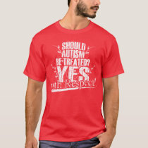 Should Autism Be Treated? T-Shirt