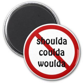 shoulda coulda woulda 2 inch round magnet