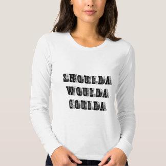 Shoulda Woulda Coulda T Shirt
