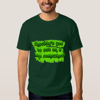 Shouldnt You be out on a Ledge Somewhere? T Shirt