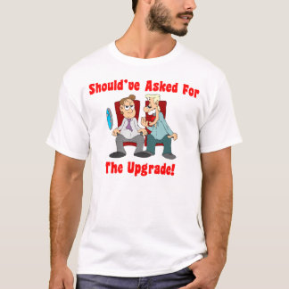 Should've Asked For The Upgrade! Mens T-Shirt