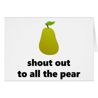 Shout out to all the pear card