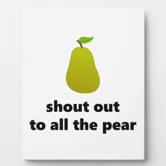 Shout out to all the pear display plaque