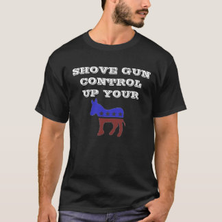 "Shove Gun Control Up Your ""Donkey"" T-Shirt"