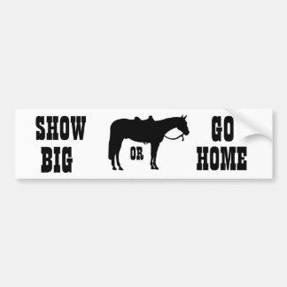 Show Big or Go Home Car Bumper Sticker