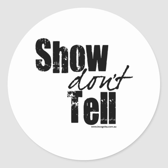 Show Don't Tell Classic Round Sticker