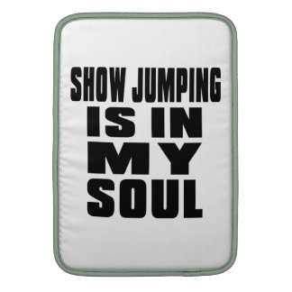 SHOW JUMPING IS IN MY SOUL SLEEVES FOR MacBook AIR
