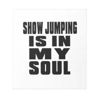 SHOW JUMPING IS IN MY SOUL NOTE PAD