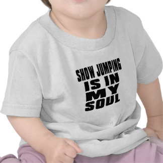 SHOW JUMPING IS IN MY SOUL SHIRTS