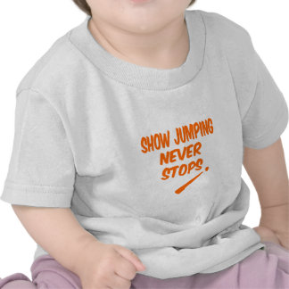 Show Jumping Never Stops Tee Shirts