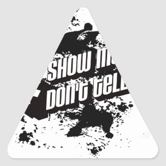 show me don't tell me triangle sticker