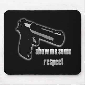 Show Me Some Respect Mouse Pad