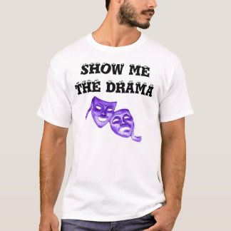 SHOW ME THE DRAMA with eye balls and masks T-Shirt
