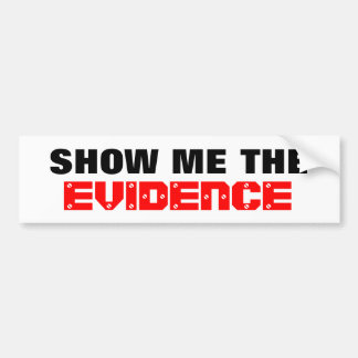 Show Me the Evidence Bumper Stickers