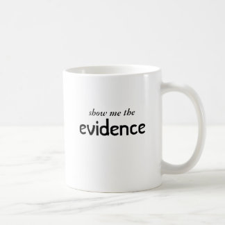 show me the evidence coffee mug