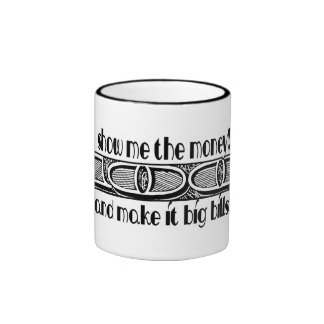 Show Me The Money & Make It Big Bills! Ringer Coffee Mug