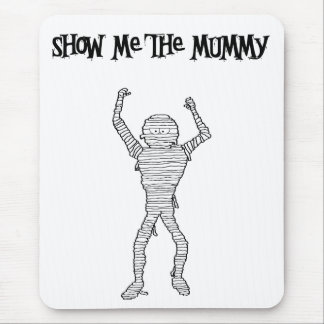 Show Me the Mummy!!! Mouse Pad