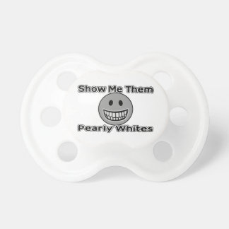 Show Me Them Pearly Whites Pacifier