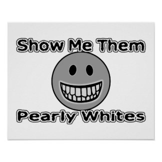 Show Me Them Pearly Whites Poster