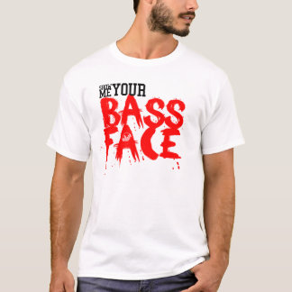 Show me your BASS FACE! T-Shirt