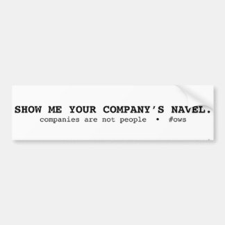 Show Me Your Company's Navel bumper sticker